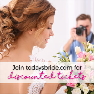Join TodaysBride.com for discount tickets