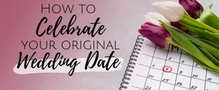 How to Celebrate Your Original Wedding Date